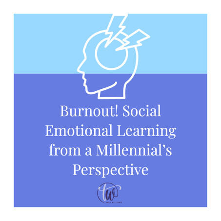 Burnout! Social Emotional Learning from a Millennial's Perspective