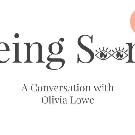 Being Seen: A Conversation with Olivia Lowe