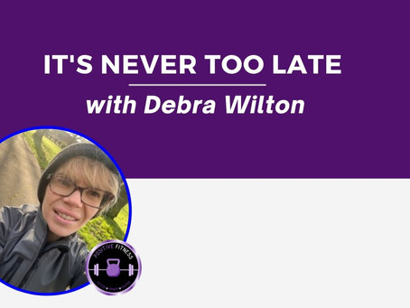 It's Never Too Late: Debra Wilton