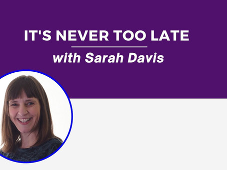 It's Never Too Late: Sarah Davis