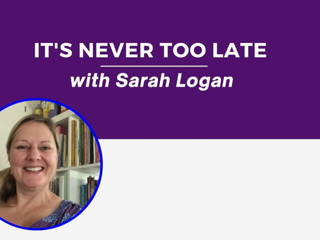 It's Never Too Late: Sarah Logan