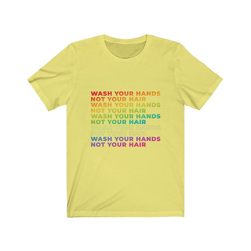 Wash your hands not your hair tee- Rainbow
