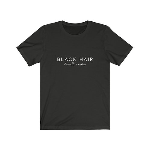 Black hair, don't care tee