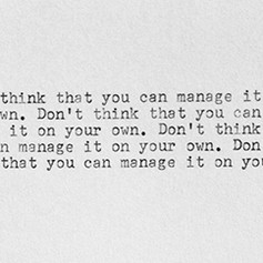 Don't Think That You Can Manage It On Your Own