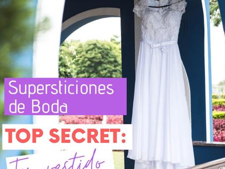 Supersticiones de Boda: TOP SECRET-Tu vestido