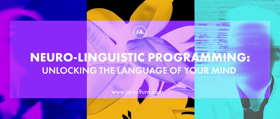 Neuro-Linguistic Programming: Unlocking the Language of Your Mind