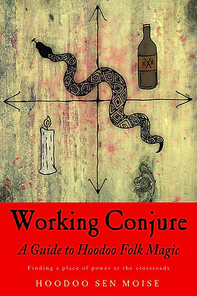 Working Conjure: A Guide to Hoodoo Folk Magic by Hoodoo Sen Moise