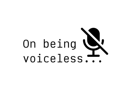 On being voiceless...