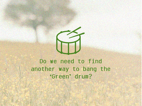 Do we need to find another way to bang the 'Green' drum?