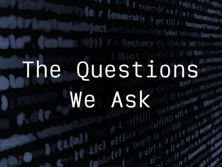 The questions we ask