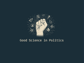 Good Science in Politics