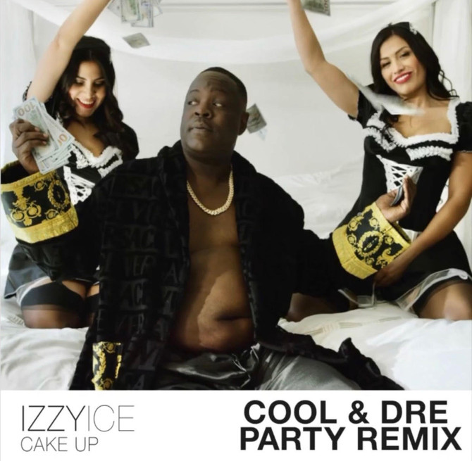 """Izzy Ice x Cool & Dre """"Cake Up"""" Party Remix Topping Playlists"""