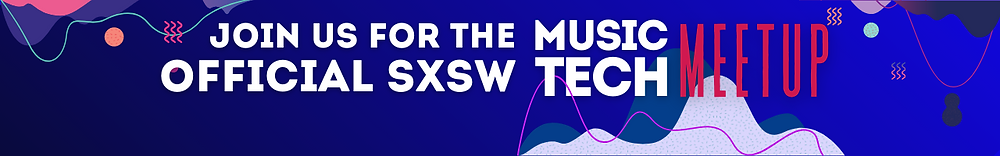Join us for the Official SXSW Music Tech Meetup