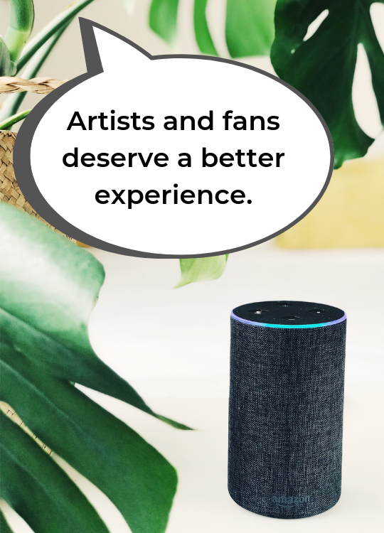 "Tell Alexa, ""Artists and fans deserve a better experience."""