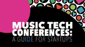 Music Tech Conferences: A Guide for Startups