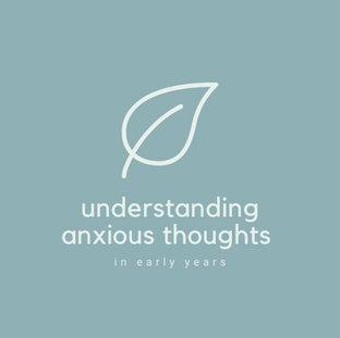 Understanding anxious thoughts in early years