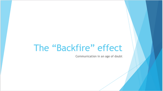 "The ""Backfire"" Effect: Communication in An Age of Doubt"
