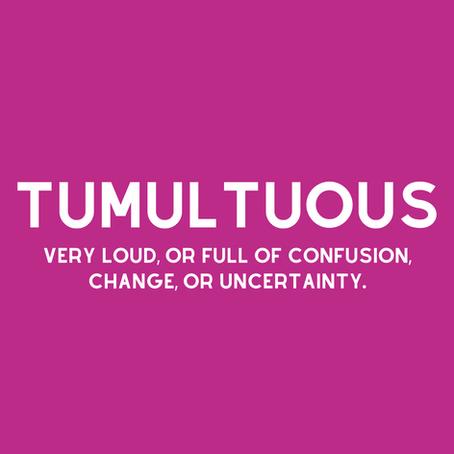 TUMULTUOUS TIMES