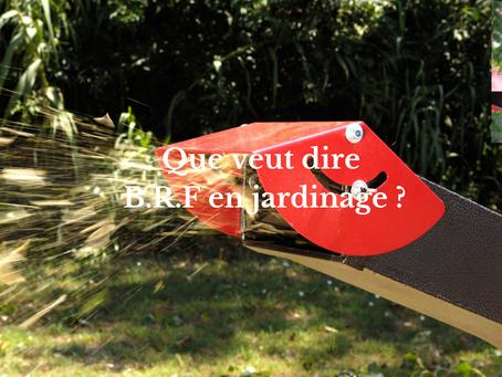Que veut dire B.R.F en jardinage ?