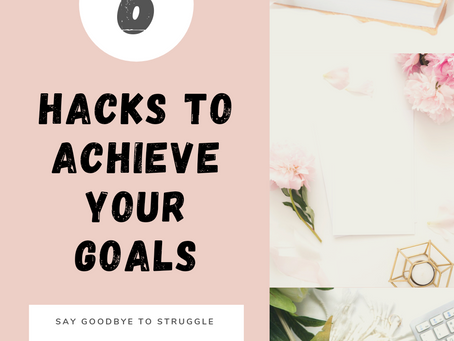 6 Hacks to Achieve your Goals