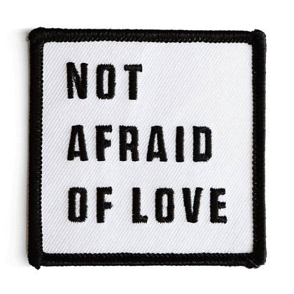 NOT AFRAID OF LOVE EMBROIDERED IRON-ON PATCH