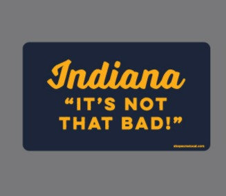 "INDIANA ""IT'S NOT THAT BAD"" STICKER"