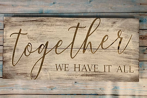 Together We Have It all plank sign