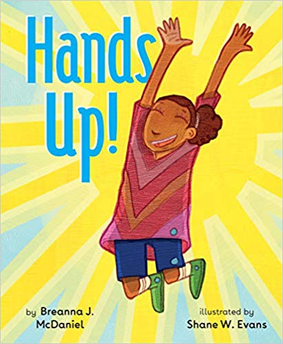 Hands Up!, written by Breanna McDaniel, illustrated by Shane Evans