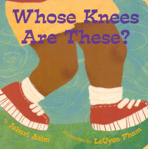 Whose Knees Are These?, written by Jabari Asim, illustrated by LeUyen Pham