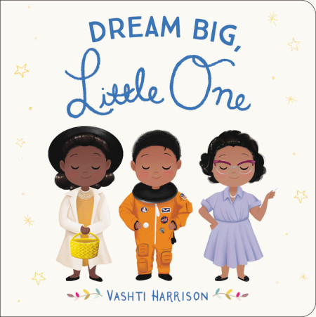 Dream Big, Little One and Think Big, Little One, both by Vashti Harrison