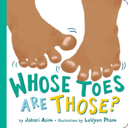 Whose Toes Are Those?, written by Jabari Asim, illustrated by LeUyen Pham