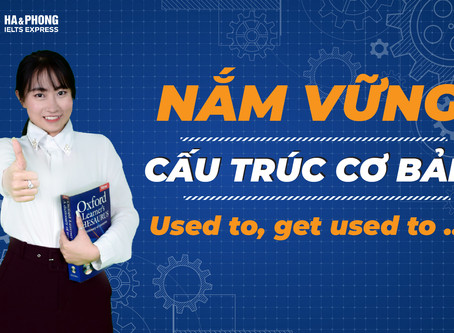 PHÂN BIỆT BE USED TO, GET USED TO VÀ USED TO