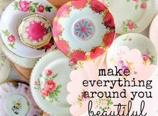 Make everything around you beautiful.