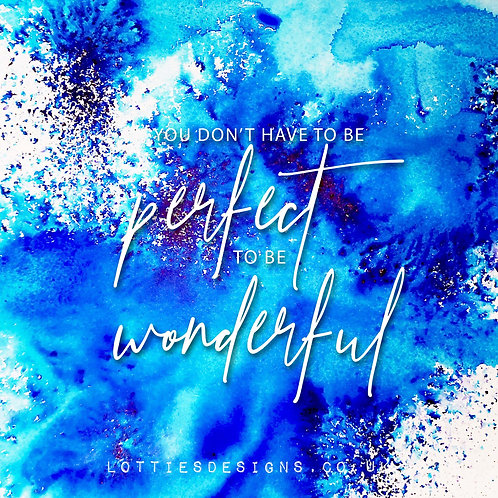 You don't have to be perfect to be wonderful - Print