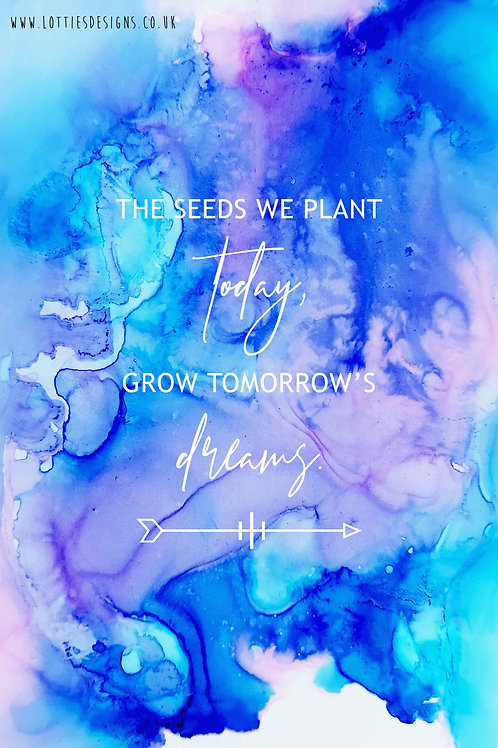 The seeds we plant today - Print