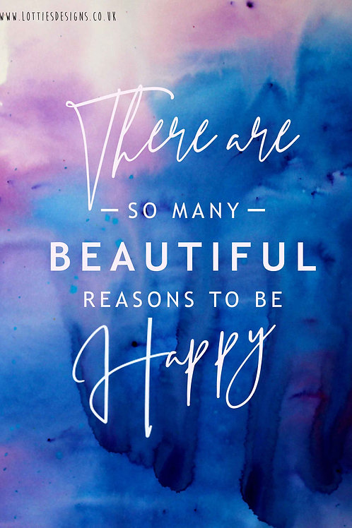 There are so many beautiful reasons to be happy - Print
