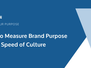 How to Measure Brand Purpose at the Speed of Culture