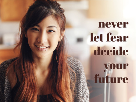Never let fear decide your future