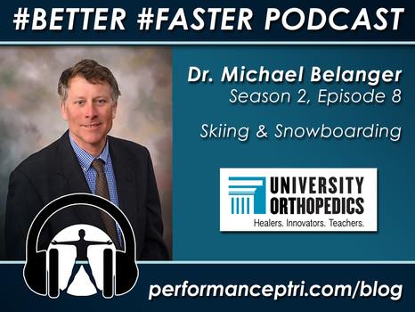#BETTER FASTER Podcast - Dr. Michael Belanger - Skiing & Snowboarding