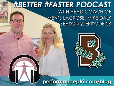 #Better #Faster Podcast-Mike Daly- Head Coach of Brown University Men's Lacrosse