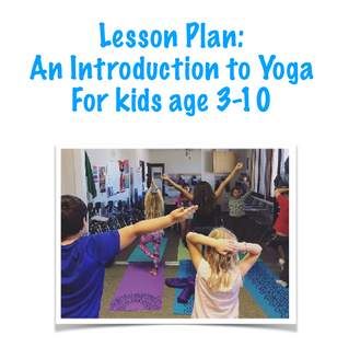 An Introduction to yoga: An easy lesson plan for kids age 3-10