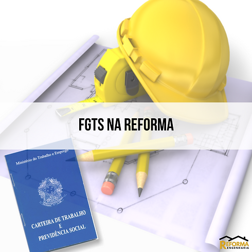 FGTS usando na sua reforma