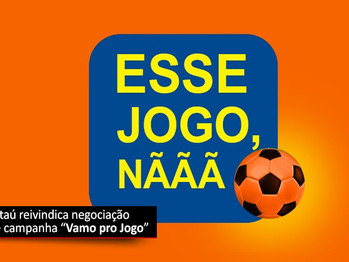 """COE Itaú quer negociação sobre campanha """"Vamo pro Jogo"""""""
