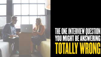 The one question you might be answering totally wrong in interviews