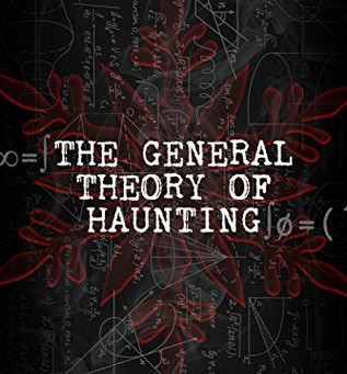THE GENERAL THEORY OF HAUNTING **