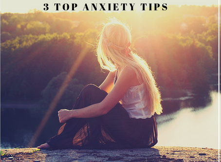 3 Top Tips to help with Anxiety