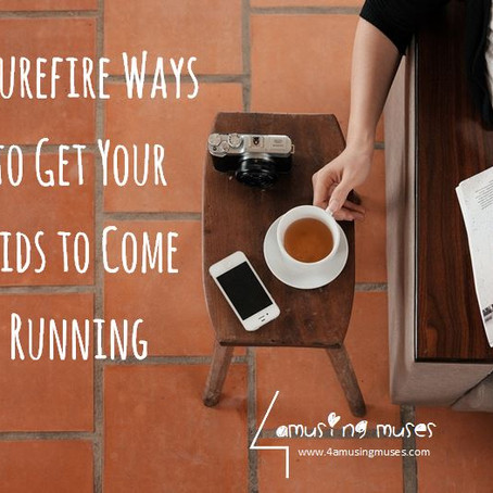 7 Surefire Ways to Get Your Kids to Come Running