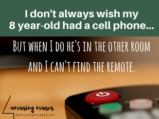 I don't always wish my 8 year-old had a celll phone....png