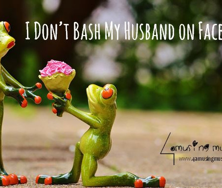 I don't bash my husband on Facebook...