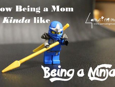 How being a mom is kinda like being a ninja